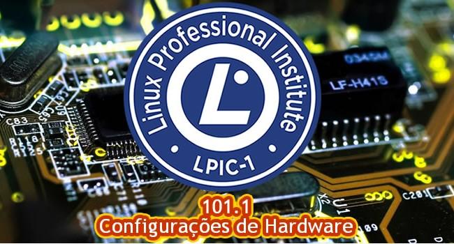 Certificação LPI-1 – Tópico 101 – Arquitetura do Sistema – 101.1 – Configurações de Hardware