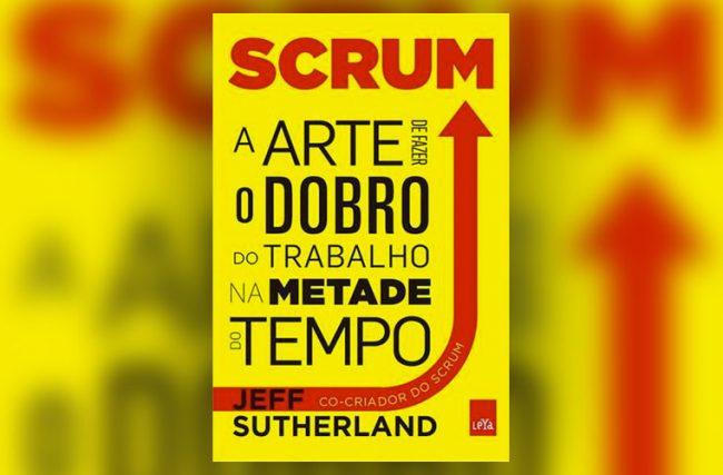SCRUM – A Arte de Fazer o Dobro do Trabalho na Metade do Tempo(Recomendação de Livro)