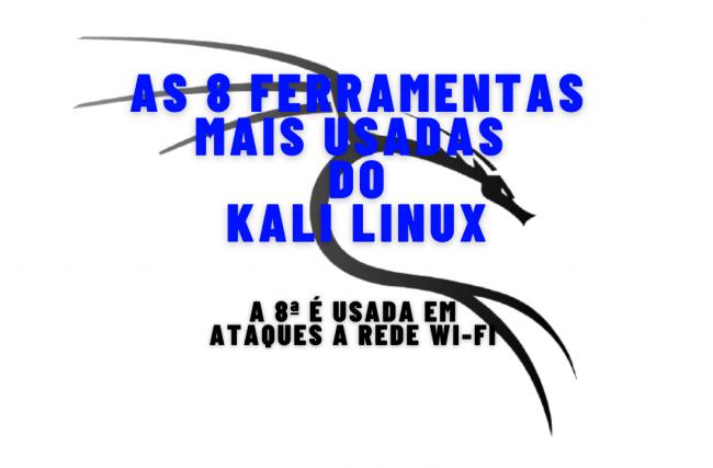 As 8 ferramentas mais usadas do Kali Linux(a 8ª é usada em ataques a rede Wi-Fi)